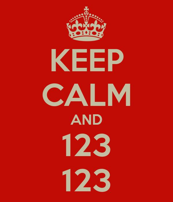KEEP CALM AND 123 123