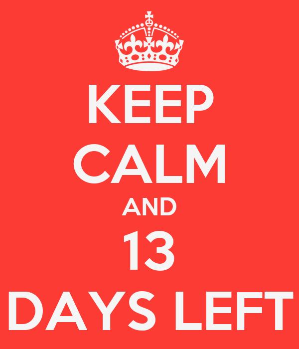 KEEP CALM AND 13 DAYS LEFT