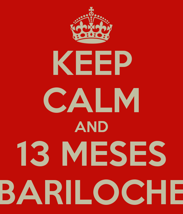 KEEP CALM AND 13 MESES BARILOCHE