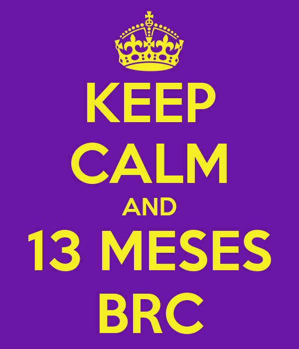 KEEP CALM AND 13 MESES BRC