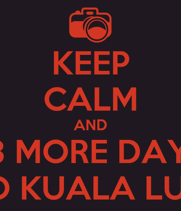 KEEP CALM AND 13 MORE DAYS TO GO KUALA LUMPUR