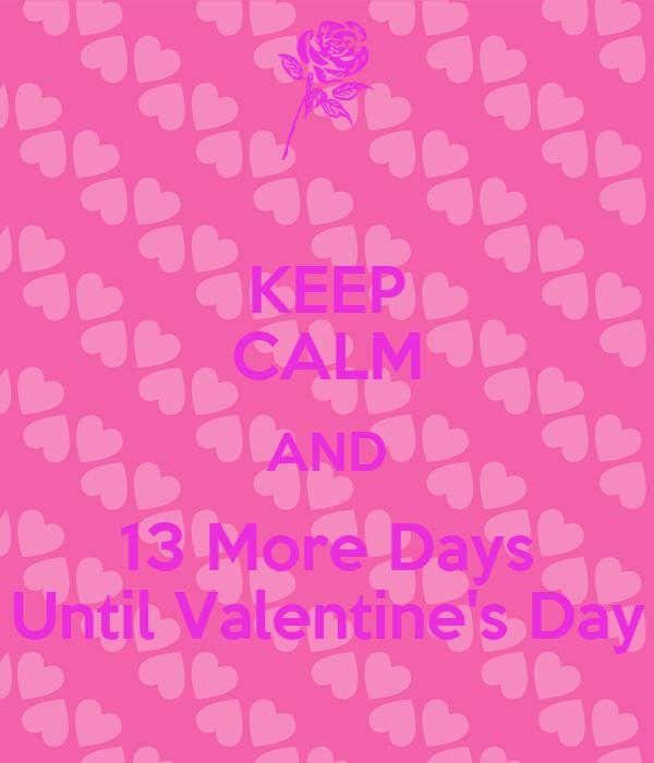 Schön Keep Calm And 13 More Days Until Valentine S Day
