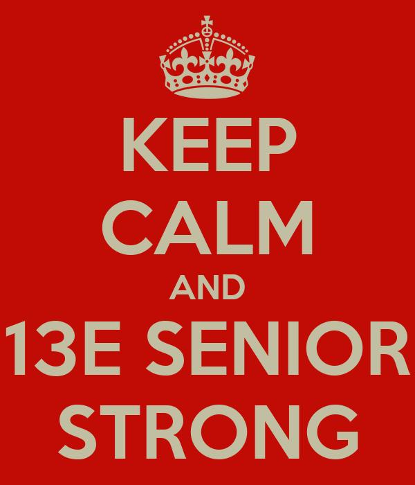 KEEP CALM AND 13E SENIOR STRONG