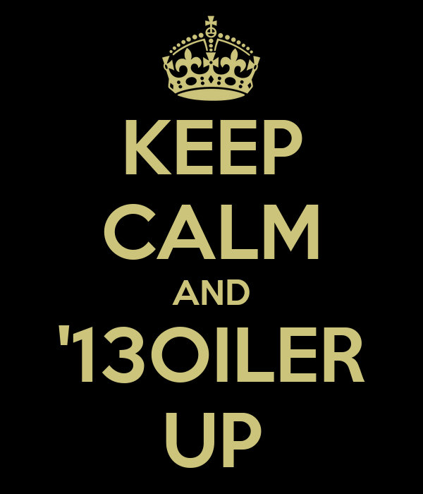 KEEP CALM AND '13OILER UP