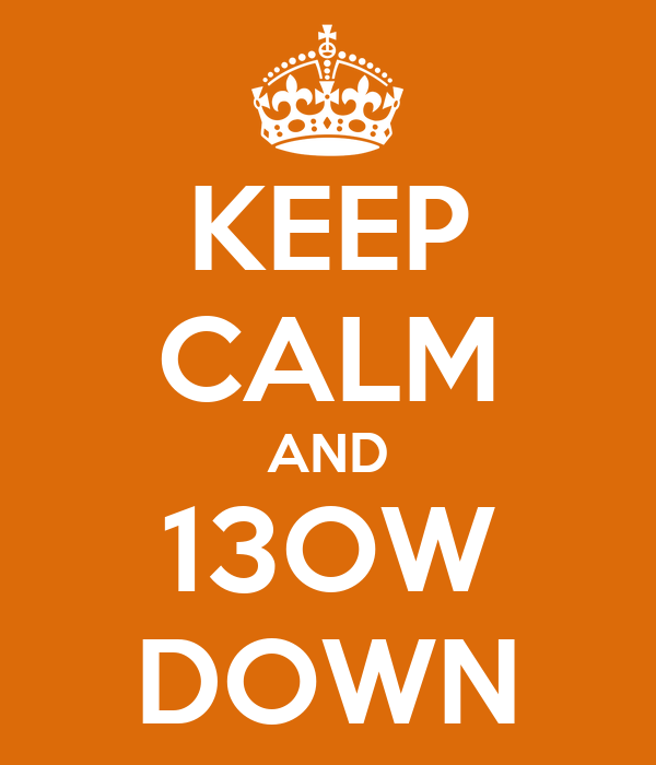 KEEP CALM AND 13OW DOWN