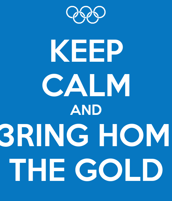 KEEP CALM AND 13RING HOME THE GOLD