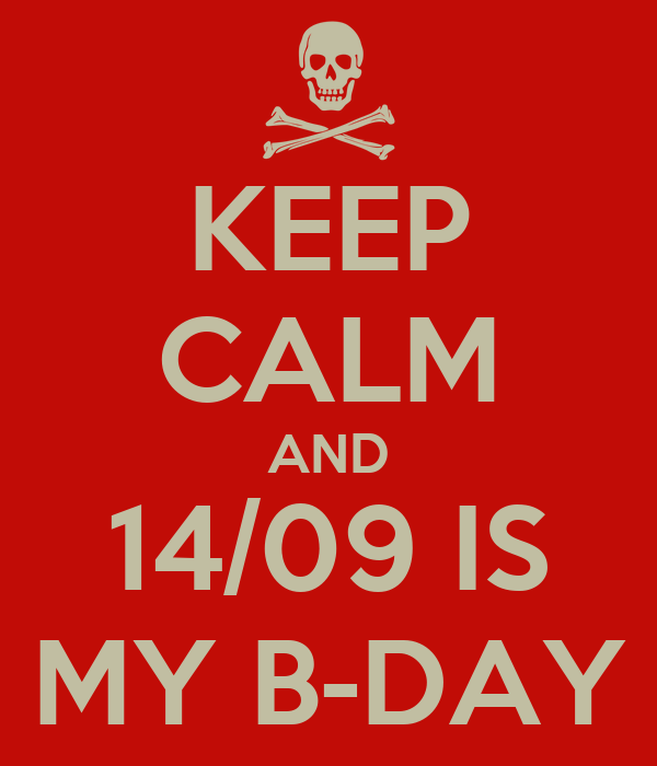 KEEP CALM AND 14/09 IS MY B-DAY