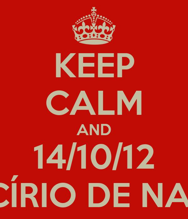 KEEP CALM AND 14/10/12 TEM CÍRIO DE NAZARÉ