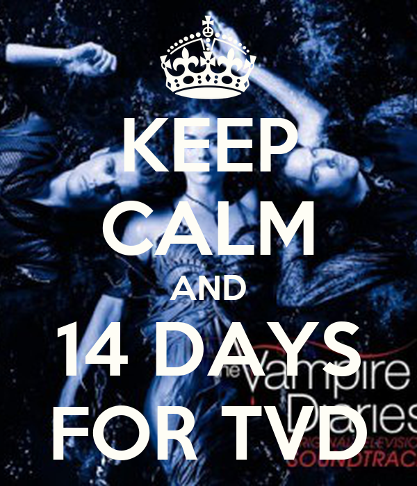 KEEP CALM AND 14 DAYS FOR TVD