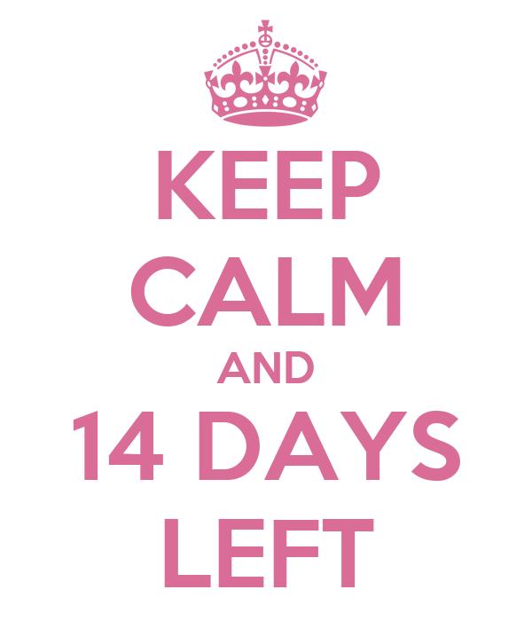 KEEP CALM AND 14 DAYS LEFT