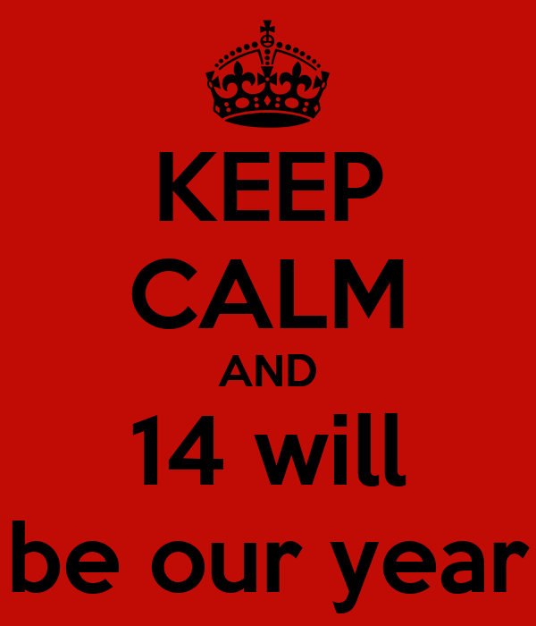 KEEP CALM AND 14 will be our year