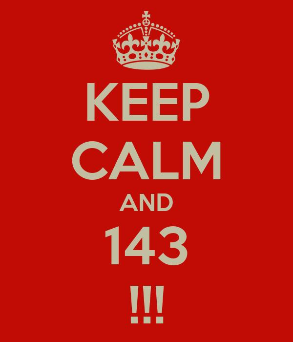 KEEP CALM AND 143 !!!