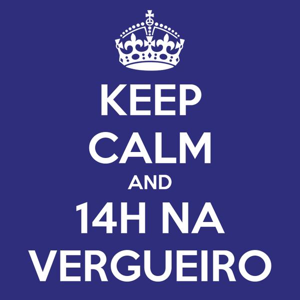 KEEP CALM AND 14H NA VERGUEIRO