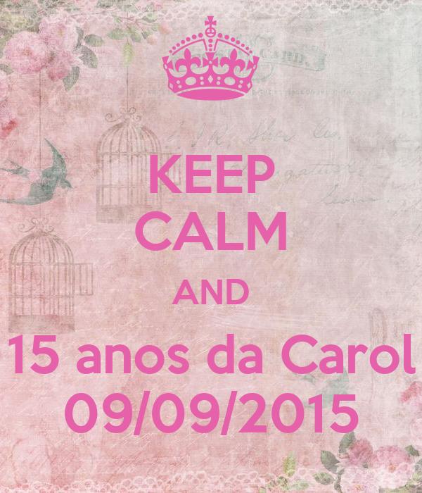 KEEP CALM AND 15 anos da Carol 09/09/2015