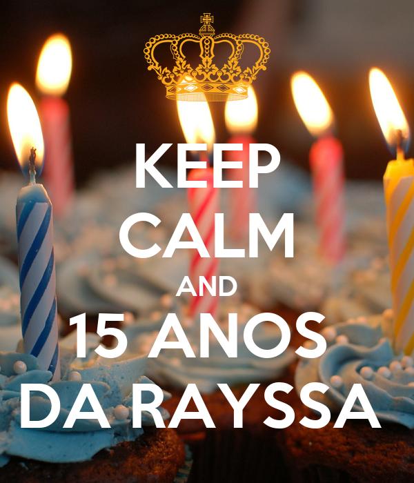 KEEP CALM AND 15 ANOS  DA RAYSSA