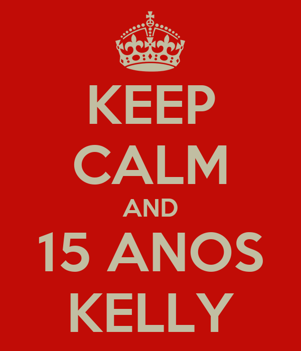 KEEP CALM AND 15 ANOS KELLY