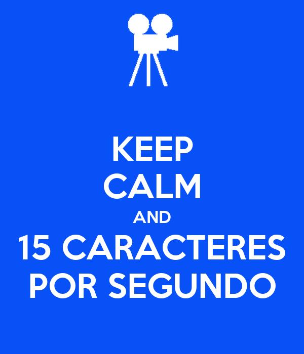 KEEP CALM AND 15 CARACTERES POR SEGUNDO
