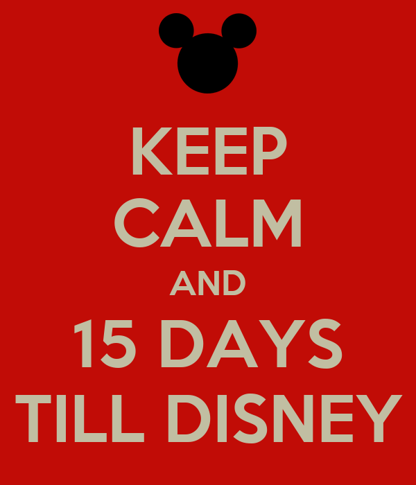 KEEP CALM AND 15 DAYS TILL DISNEY