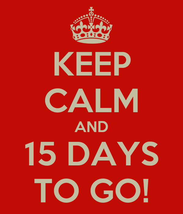 KEEP CALM AND 15 DAYS TO GO!