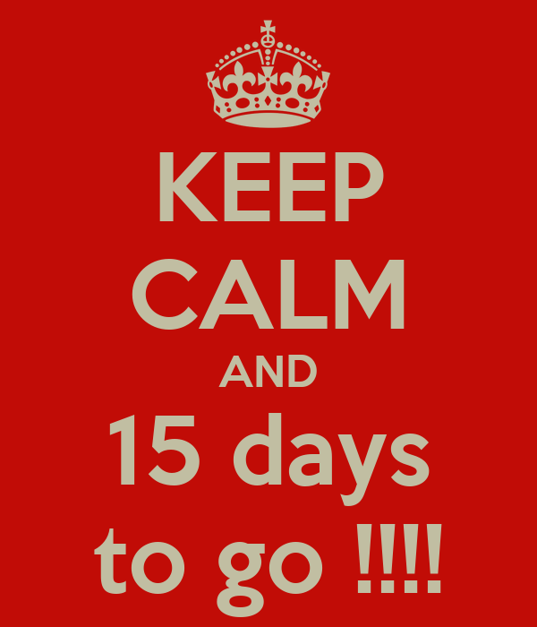 KEEP CALM AND 15 days to go !!!!