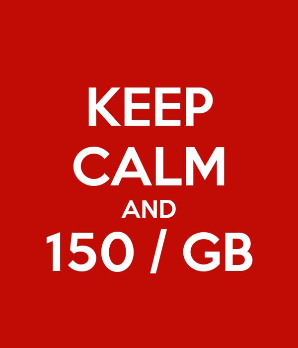 KEEP CALM AND 150 / GB