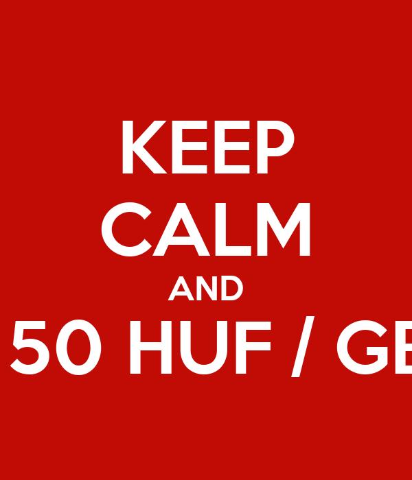 KEEP CALM AND 150 HUF / GB