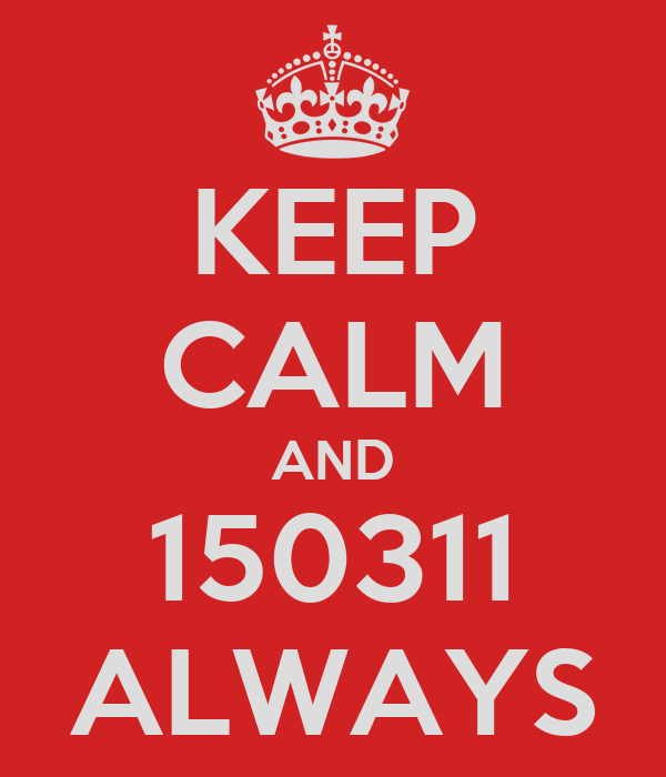 KEEP CALM AND 150311 ALWAYS