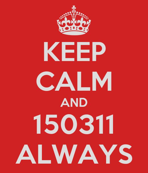 KEEP CALM AND 150311 ALWAYS