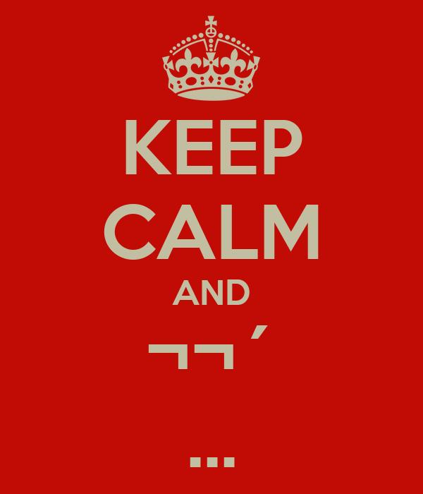 KEEP CALM AND ¬¬´ ...