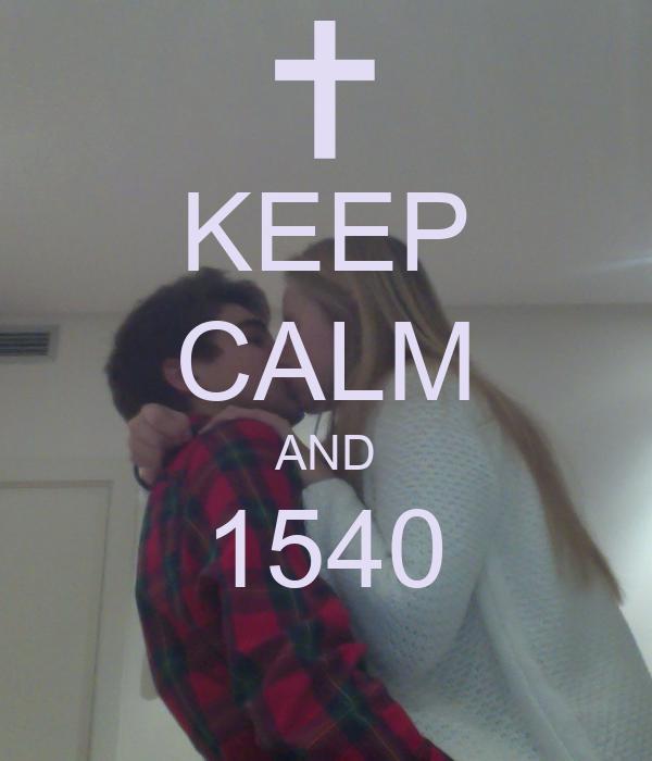 KEEP CALM AND 1540