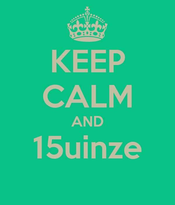 KEEP CALM AND 15uinze
