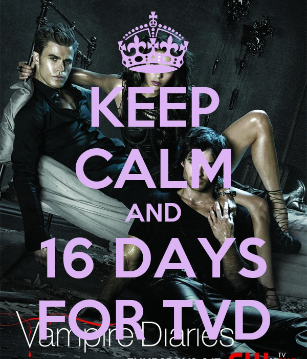KEEP CALM AND 16 DAYS FOR TVD