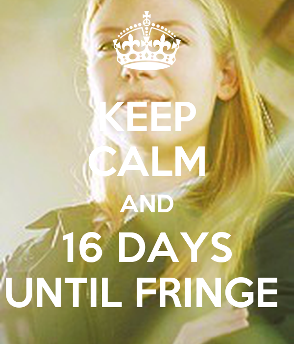KEEP CALM AND 16 DAYS UNTIL FRINGE