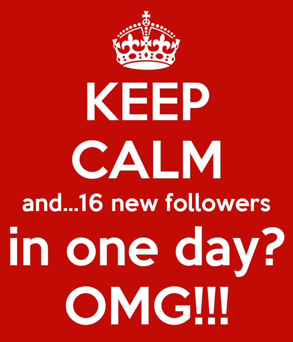 KEEP CALM and...16 new followers in one day? OMG!!!