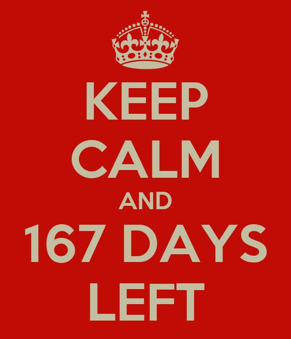 KEEP CALM AND 167 DAYS LEFT