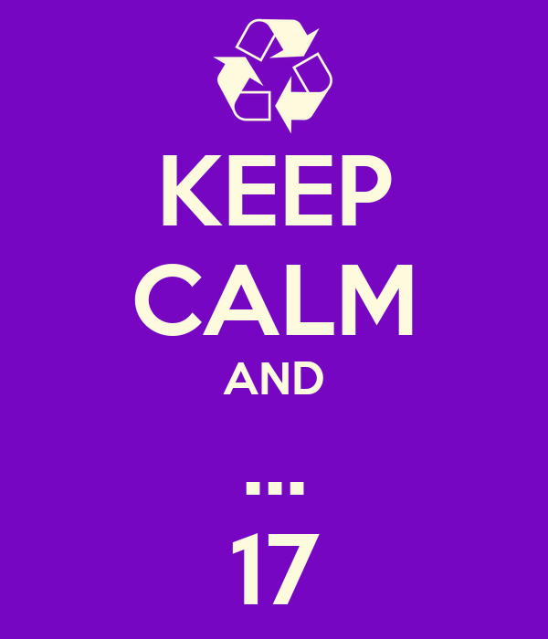 KEEP CALM AND ... 17
