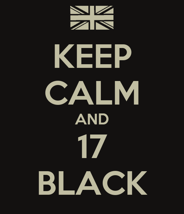 KEEP CALM AND 17 BLACK