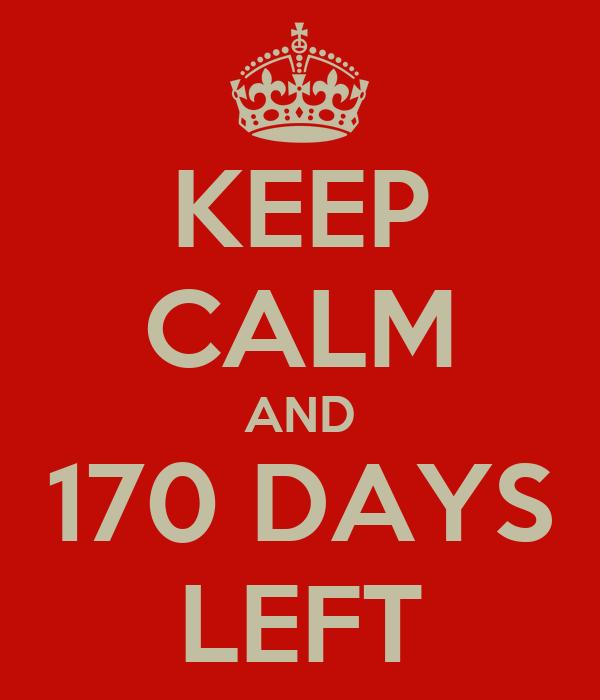KEEP CALM AND 170 DAYS LEFT