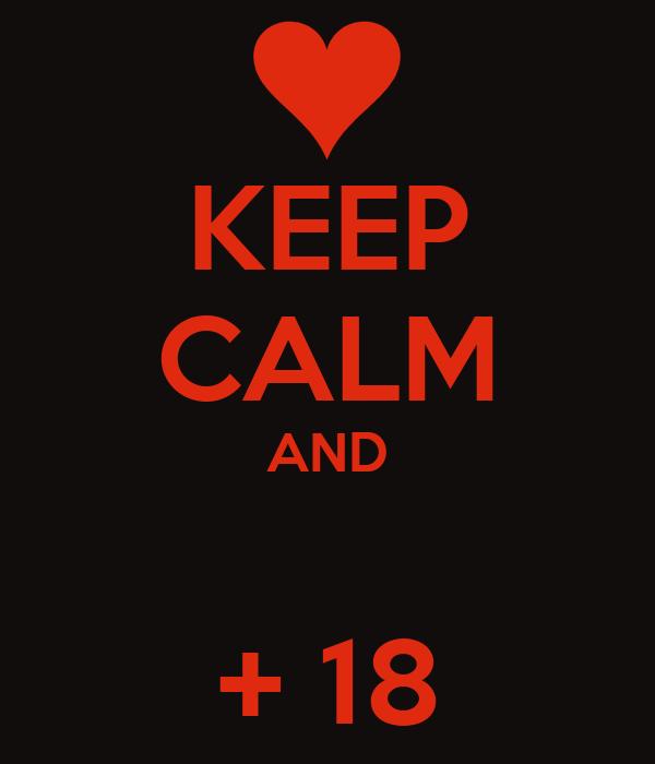 KEEP CALM AND  + 18