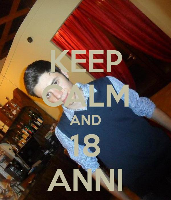 KEEP CALM AND 18 ANNI
