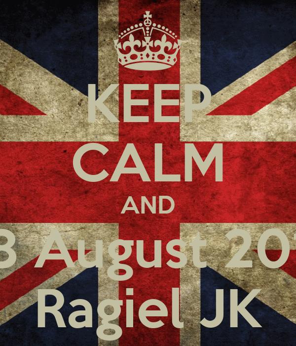 KEEP CALM AND 18 August 2011 Ragiel JK