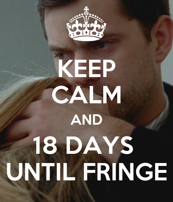 KEEP CALM AND 18 DAYS  UNTIL FRINGE