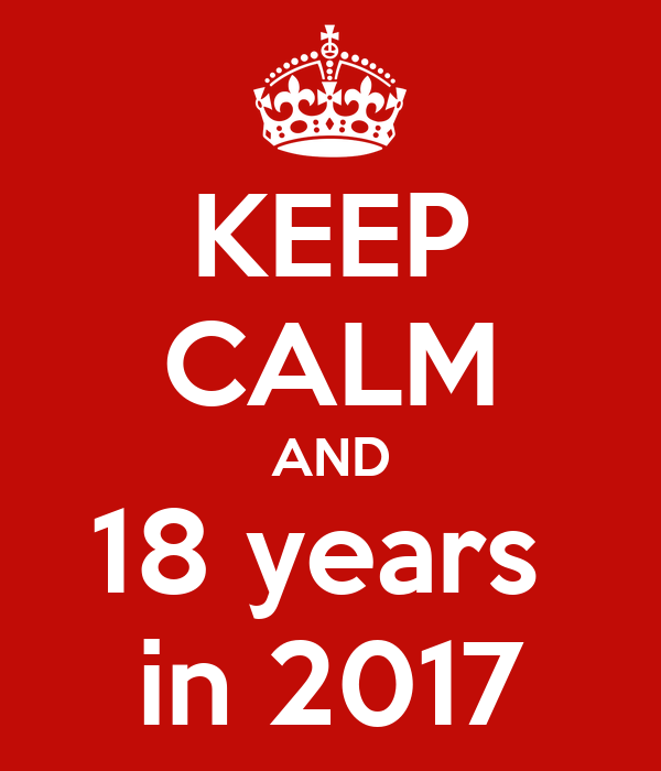 KEEP CALM AND 18 years  in 2017