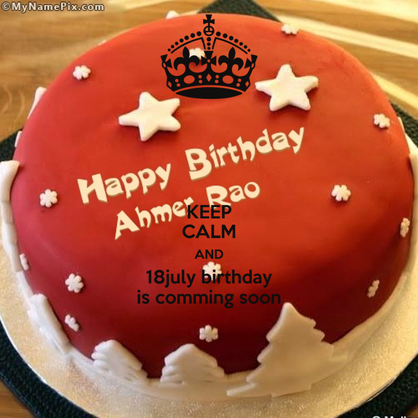 Birthday Cake Images With Name Hema : KEEP CALM AND 18july birthday is comming soon Poster ...