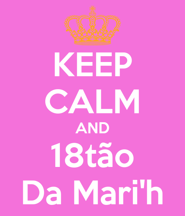 KEEP CALM AND 18tão Da Mari'h