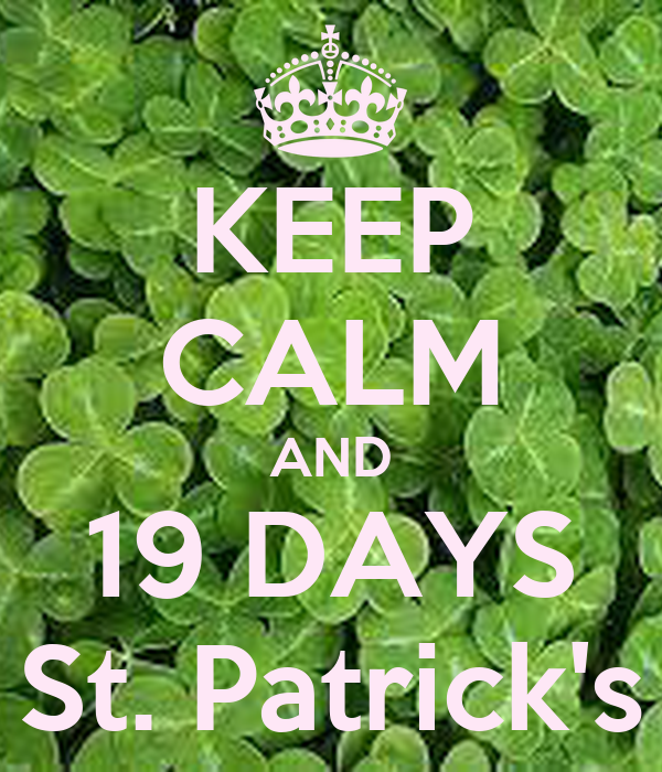 KEEP CALM AND 19 DAYS St. Patrick's