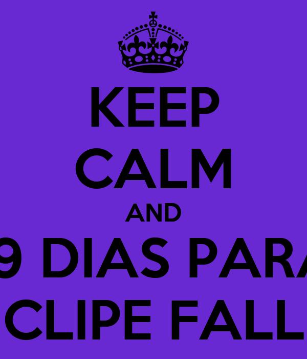 KEEP CALM AND 19 DIAS PARA CLIPE FALL