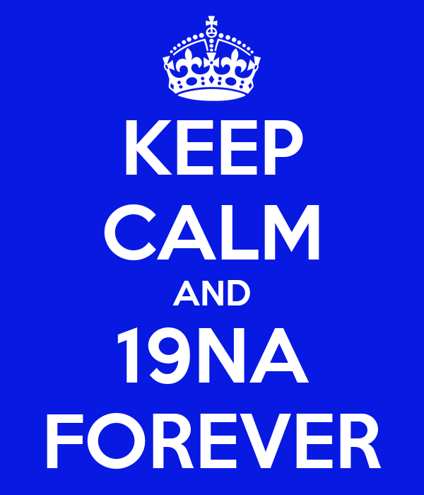 KEEP CALM AND 19NA FOREVER