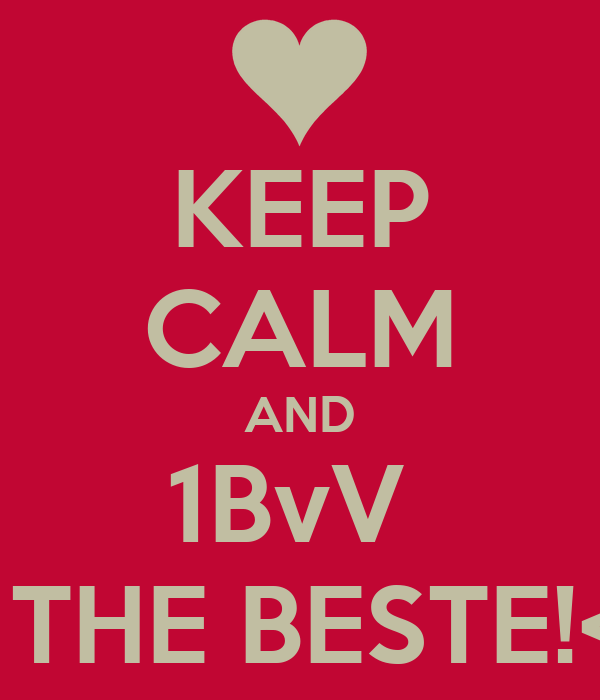 KEEP CALM AND 1BvV  IS THE BESTE!<3