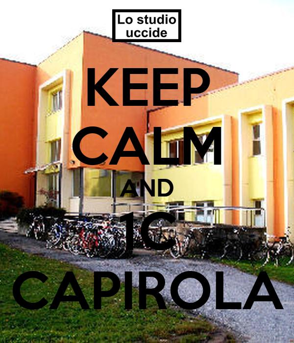 KEEP CALM AND 1C CAPIROLA
